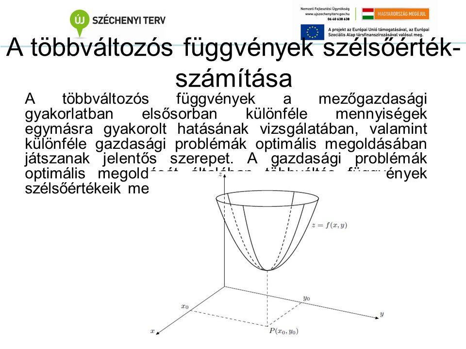 A többváltozós függvények szélsőérték- számítása A többváltozós függvények a mezőgazdasági gyakorlatban elsősorban különféle mennyiségek egymásra gyak