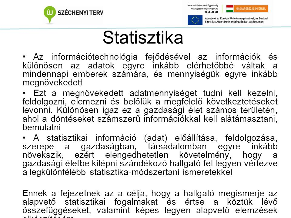 Statisztika Az információtechnológia fejődésével az információk és különösen az adatok egyre inkább elérhetőbbé váltak a mindennapi emberek számára, é