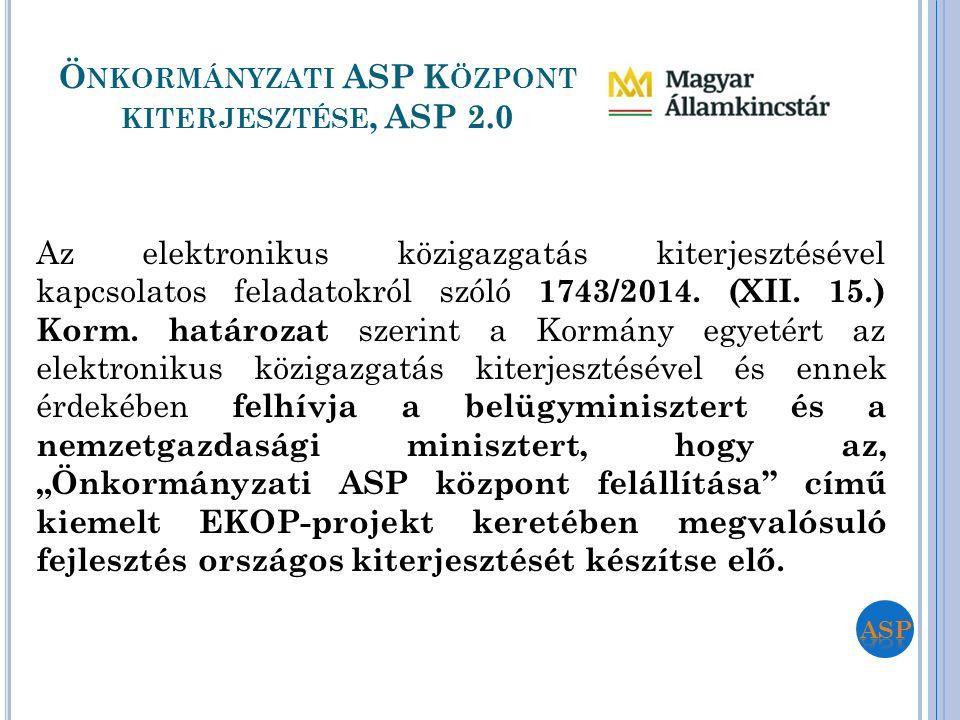 Ö NKORMÁNYZATI ASP K ÖZPONT KITERJESZTÉSE, ASP 2.0 Az elektronikus közigazgatás kiterjesztésével kapcsolatos feladatokról szóló 1743/2014. (XII. 15.)
