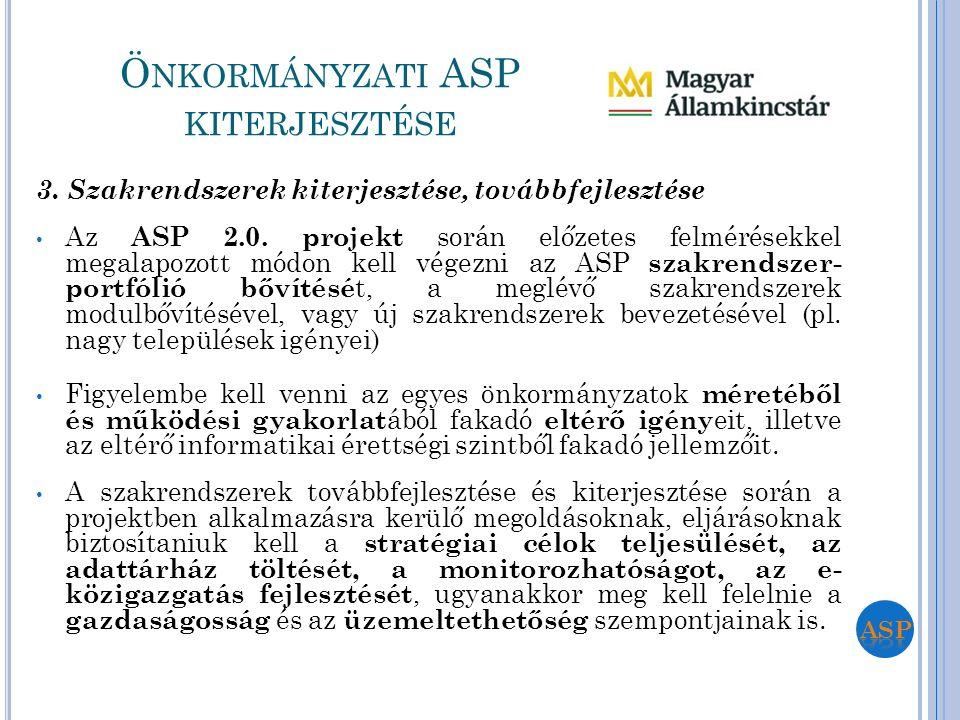 3. Szakrendszerek kiterjesztése, továbbfejlesztése Az ASP 2.0. projekt során előzetes felmérésekkel megalapozott módon kell végezni az ASP szakrendsze