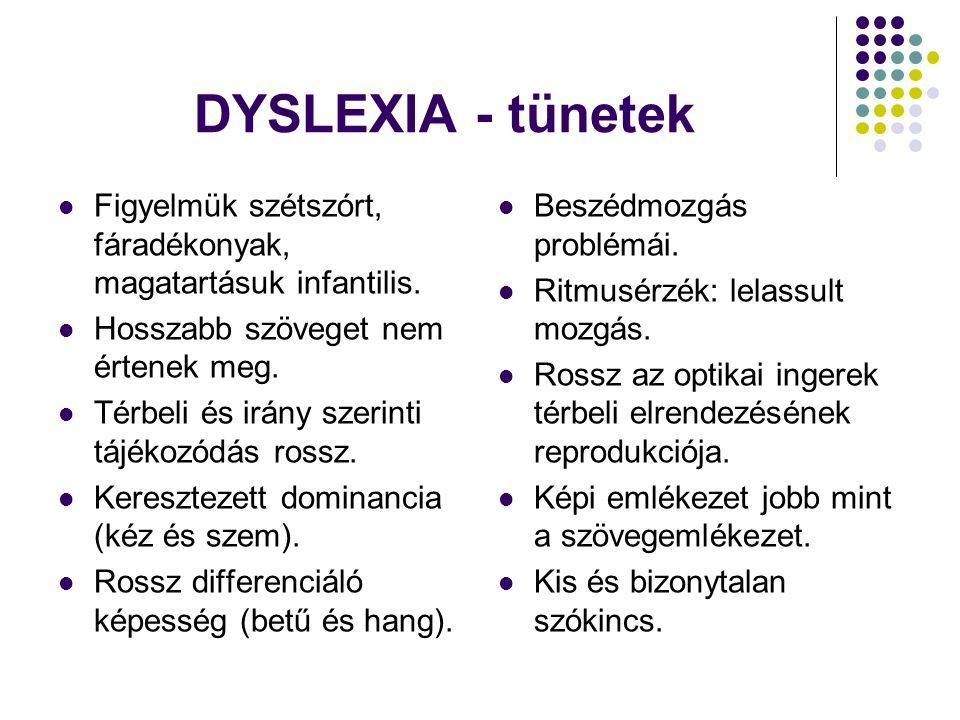 DYSLEXIA - tünetek Figyelmük szétszórt, fáradékonyak, magatartásuk infantilis.