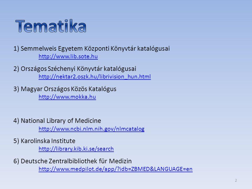 1) Semmelweis Egyetem Központi Könyvtár katalógusai http://www.lib.sote.hu http://www.lib.sote.hu 2) Országos Széchenyi Könyvtár katalógusai http://ne