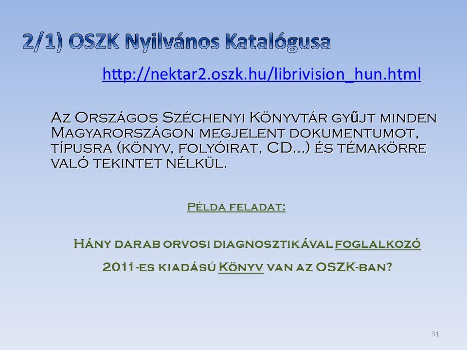 31 http://nektar2.oszk.hu/librivision_hun.html Példa feladat: Hány darab orvosi diagnosztikával foglalkozó 2011-es kiadású Könyv van az OSZK-ban? Az O