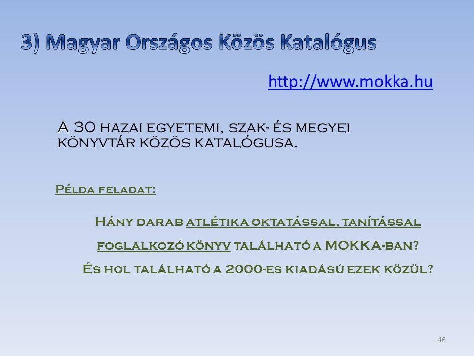 46 http://www.mokka.hu Példa feladat: Hány darab atlétika oktatással, tanítással foglalkozó könyv található a MOKKA-ban? És hol található a 2000-es ki