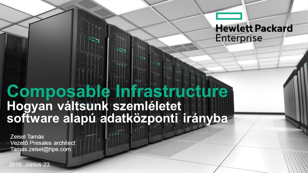 Composable Infrastructure Hogyan váltsunk szemléletet software alapú adatközponti irányba Zeisel Tamás Vezető Presales architect Tamas.zeisel@hpe.com 2016.