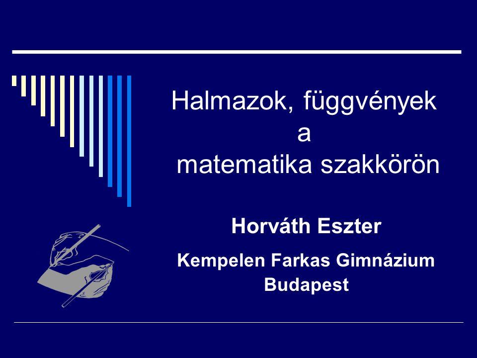 Halmazok, függvények a matematika szakkörön Horváth Eszter Kempelen Farkas Gimnázium Budapest