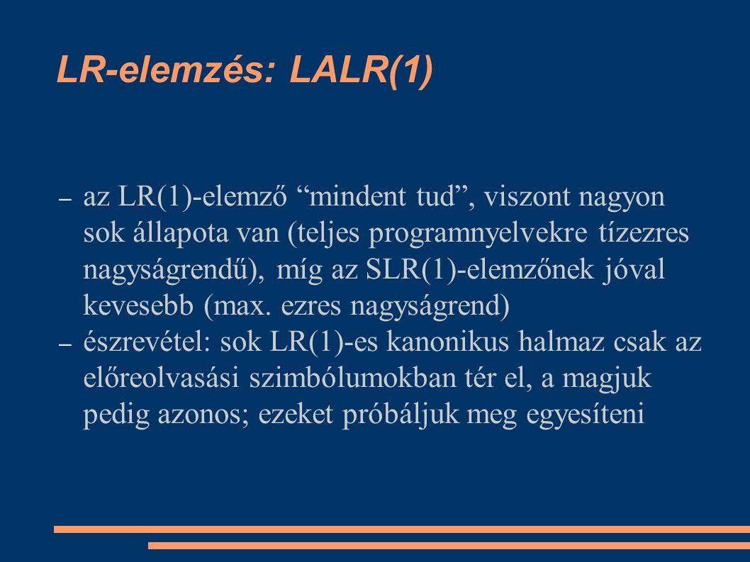 LR-elemzés: LALR(1) – az LR(1)-elemző mindent tud , viszont nagyon sok állapota van (teljes programnyelvekre tízezres nagyságrendű), míg az SLR(1)-elemzőnek jóval kevesebb (max.