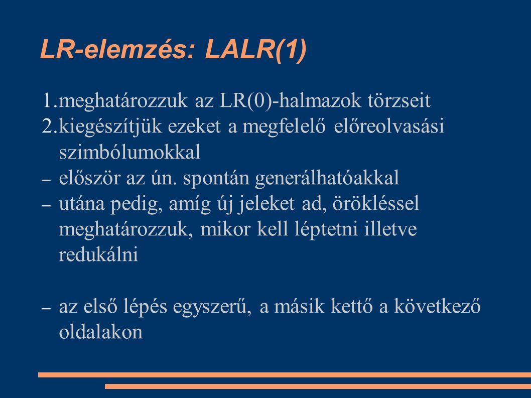 LR-elemzés: LALR(1) 1. meghatározzuk az LR(0)-halmazok törzseit 2.