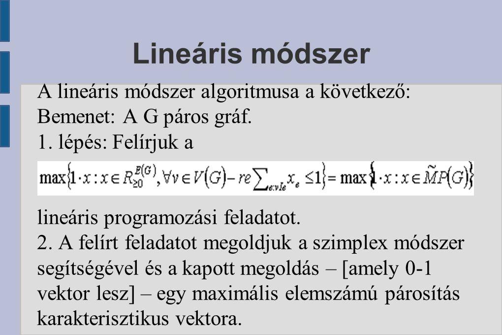 Lineáris módszer A lineáris módszer algoritmusa a következő: Bemenet: A G páros gráf. 1. lépés: Felírjuk a lineáris programozási feladatot. 2. A felír