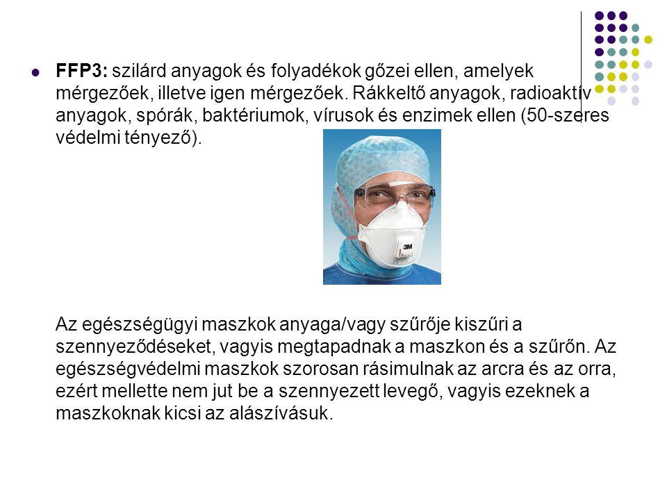FFP3: szilárd anyagok és folyadékok gőzei ellen, amelyek mérgezőek, illetve igen mérgezőek.