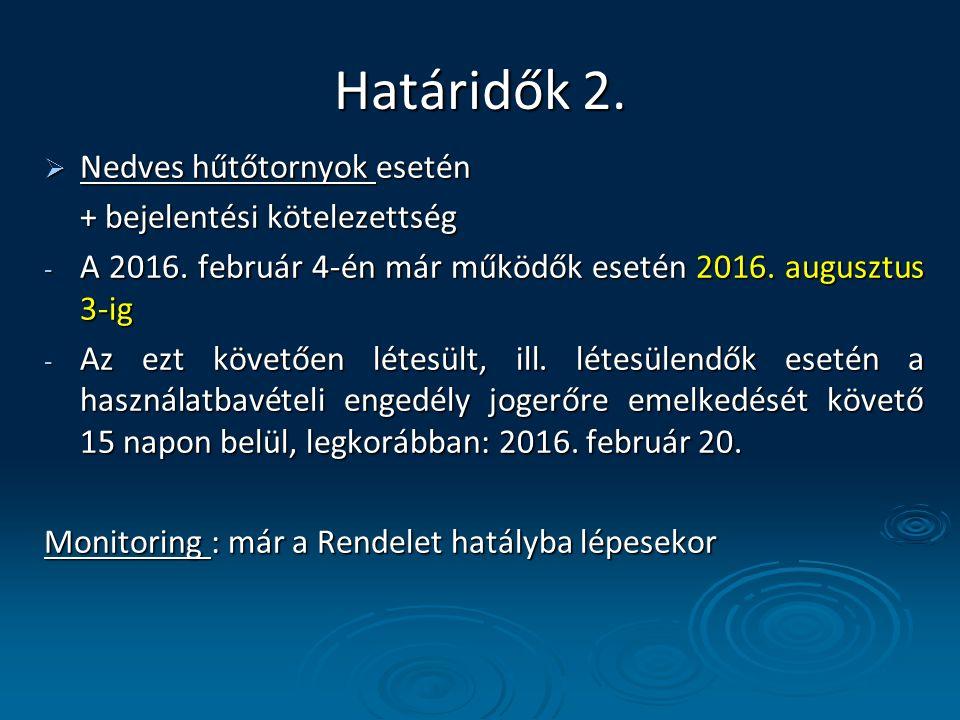 Határidők 2.  Nedves hűtőtornyok esetén + bejelentési kötelezettség - A 2016. február 4-én már működők esetén 2016. augusztus 3-ig - Az ezt követően
