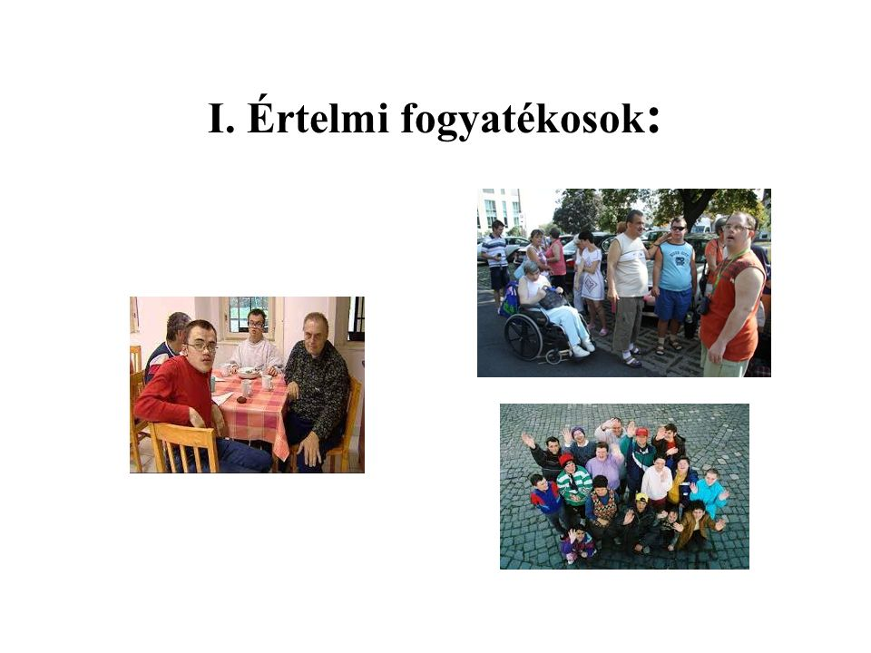 1.Értelmi fogyatékosok definíciója: Nehéz egyértelmű és általánosan elfogadható definíciót adni.