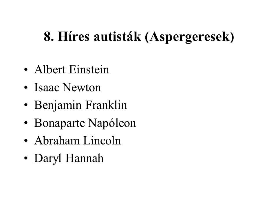 8. Híres autisták (Aspergeresek) Albert Einstein Isaac Newton Benjamin Franklin Bonaparte Napóleon Abraham Lincoln Daryl Hannah