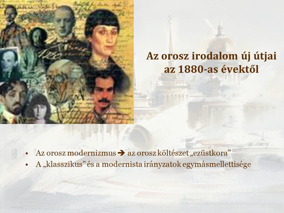 """Az orosz irodalom új útjai az 1880-as évektől Az orosz modernizmus  az orosz költészet """"ezüstkora A """"klasszikus és a modernista irányzatok egymásmellettisége"""