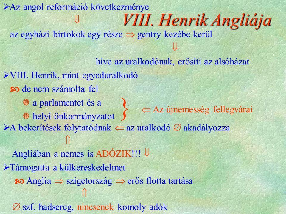  Az angol reformáció következménye  az egyházi birtokok egy része  gentry kezébe kerül  híve az uralkodónak, erősíti az alsóházat  VIII. Henrik,
