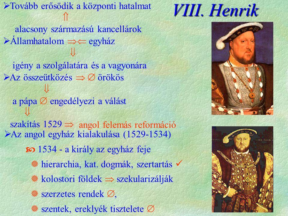  Tovább erősödik a központi hatalmat  alacsony származású kancellárok  Államhatalom  egyház  igény a szolgálatára és a vagyonára  Az összeütközés   örökös  a pápa  engedélyezi a válást  szakítás 1529  VIII.