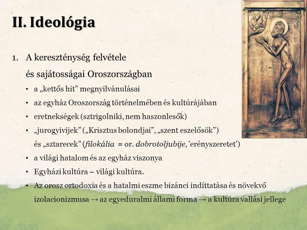 """II. Ideológia 1. A kereszténység felvétele és sajátosságai Oroszországban a """"kettős hit"""" megnyilvánulásai az egyház Oroszország történelmében és kultú"""