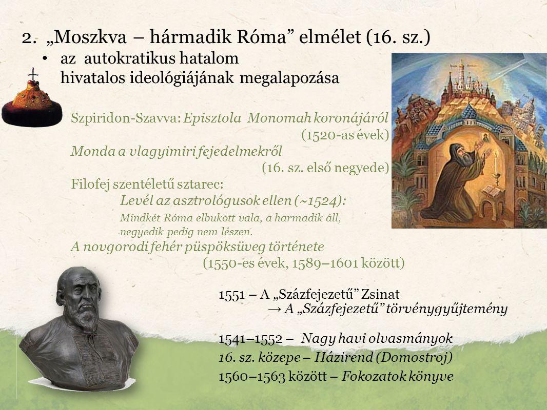 """2. """"Moszkva – hármadik Róma"""" elmélet (16. sz.) az autokratikus hatalom hivatalos ideológiájának megalapozása Szpiridon-Szavva: Episztola Monomah koron"""