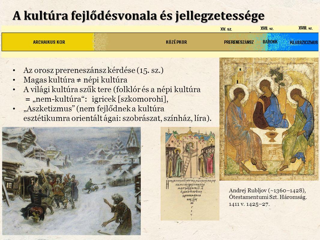 A kultúra fejlődésvonala és jellegzetessége Az orosz prereneszánsz kérdése (15. sz.) Magas kultúra ≠ népi kultúra A világi kultúra szűk tere (folklór