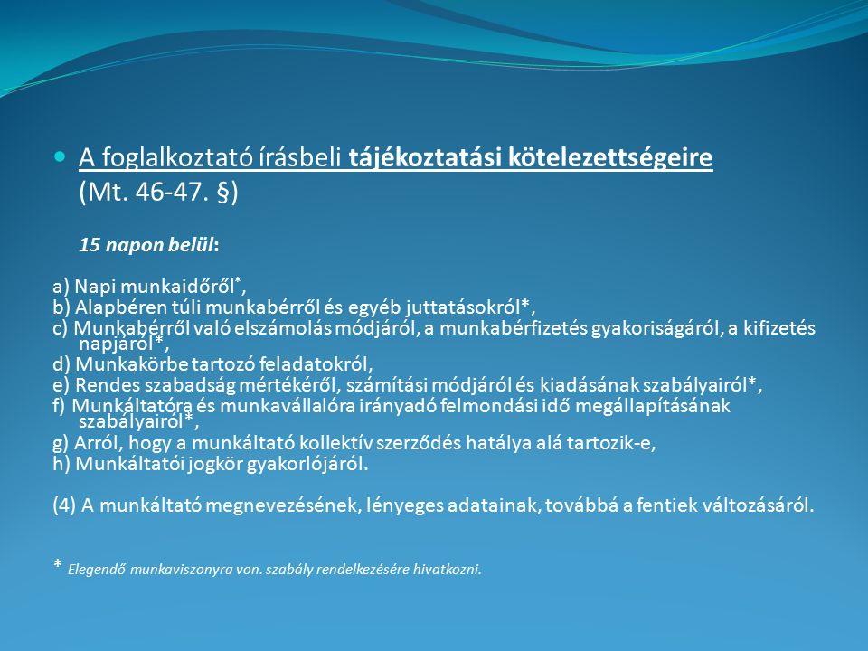 A foglalkoztató írásbeli tájékoztatási kötelezettségeire (Mt. 46-47. §) 15 napon belül: a) Napi munkaidőről *, b) Alapbéren túli munkabérről és egyéb
