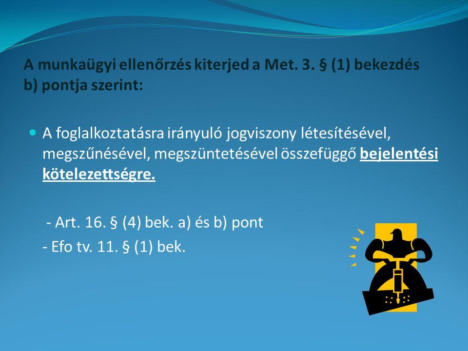 A munkaügyi ellenőrzés kiterjed a Met. 3. § (1) bekezdés b) pontja szerint: A foglalkoztatásra irányuló jogviszony létesítésével, megszűnésével, megsz