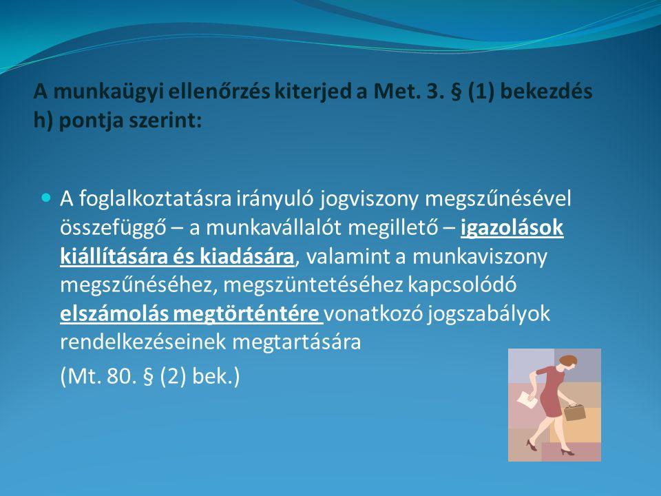 A munkaügyi ellenőrzés kiterjed a Met. 3. § (1) bekezdés h) pontja szerint: A foglalkoztatásra irányuló jogviszony megszűnésével összefüggő – a munkav