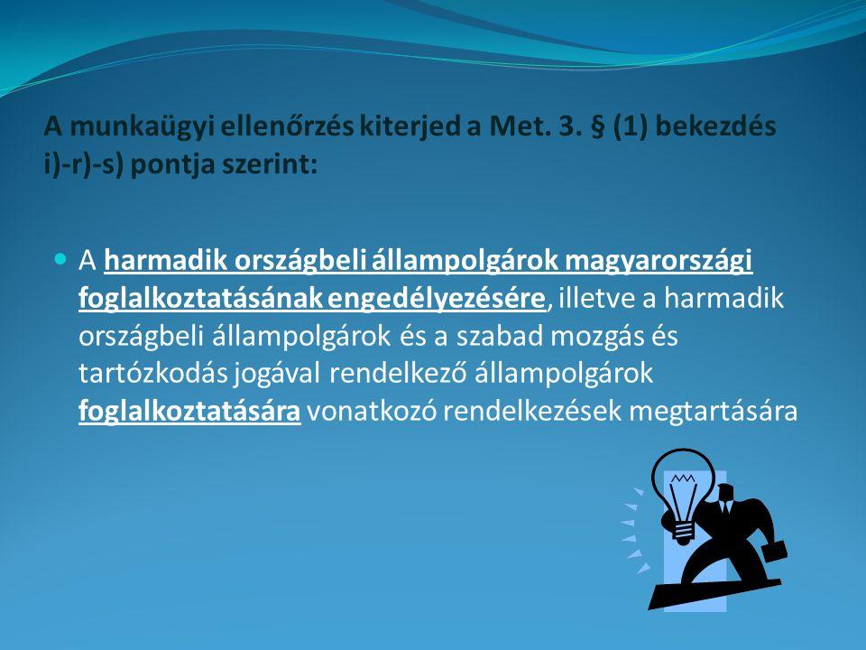 A munkaügyi ellenőrzés kiterjed a Met. 3. § (1) bekezdés i)-r)-s) pontja szerint: A harmadik országbeli állampolgárok magyarországi foglalkoztatásának