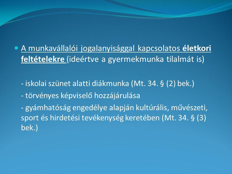 A munkavállalói jogalanyisággal kapcsolatos életkori feltételekre (ideértve a gyermekmunka tilalmát is) - iskolai szünet alatti diákmunka (Mt.