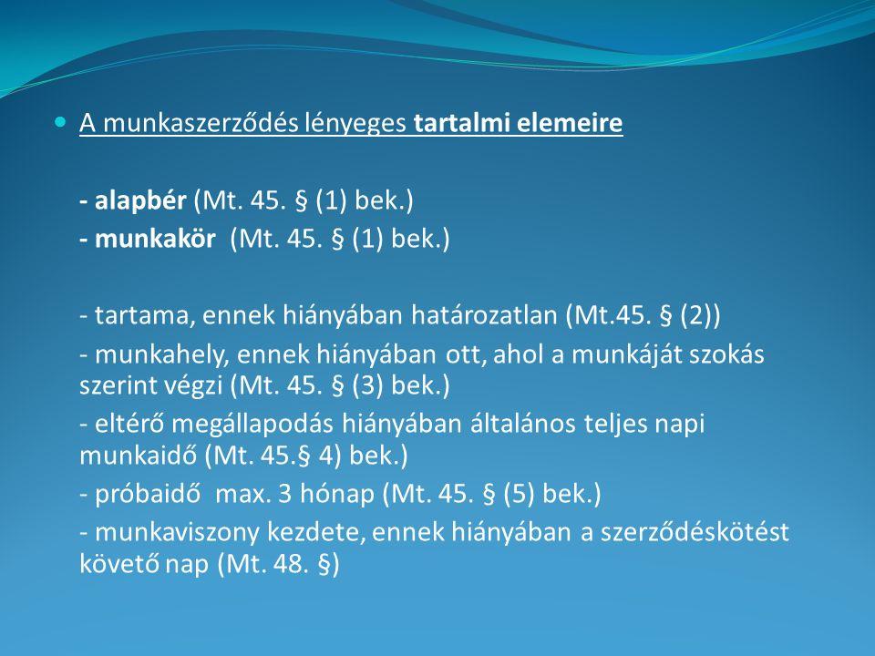 A munkaszerződés lényeges tartalmi elemeire - alapbér (Mt. 45. § (1) bek.) - munkakör (Mt. 45. § (1) bek.) - tartama, ennek hiányában határozatlan (Mt