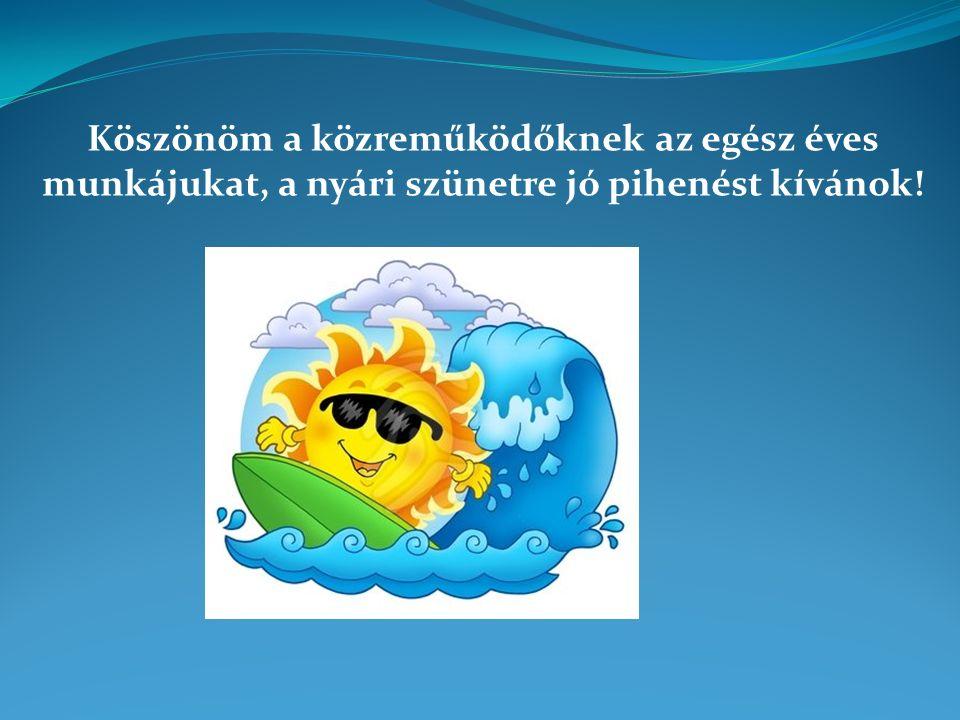 Köszönöm a közreműködőknek az egész éves munkájukat, a nyári szünetre jó pihenést kívánok!