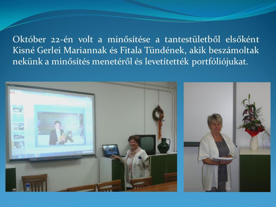 Október 22-én volt a minősítése a tantestületből elsőként Kisné Gerlei Mariannak és Fitala Tündének, akik beszámoltak nekünk a minősítés menetéről és levetítették portfóliójukat.