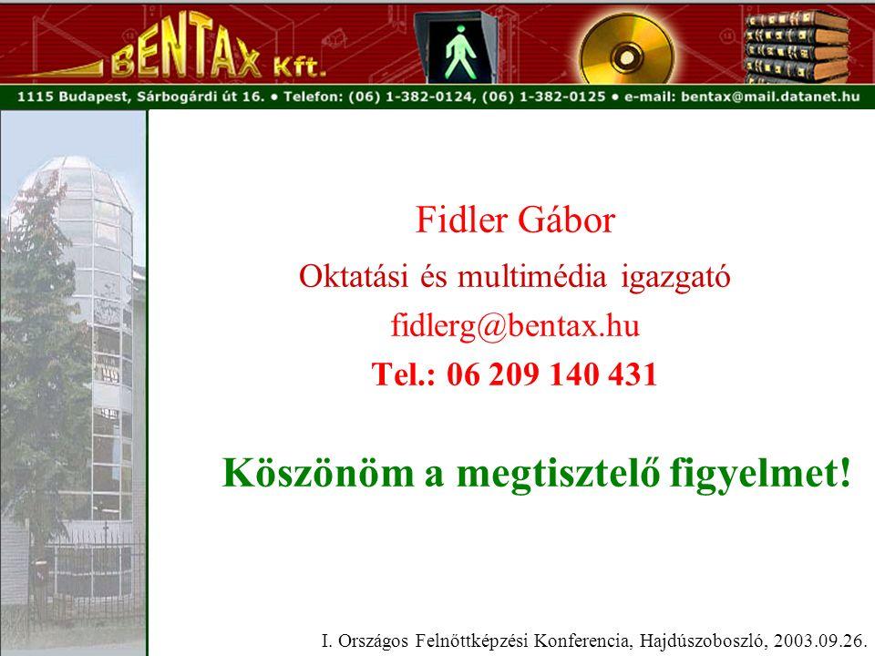 Fidler Gábor Oktatási és multimédia igazgató fidlerg@bentax.hu Tel.: 06 209 140 431 Köszönöm a megtisztelő figyelmet.