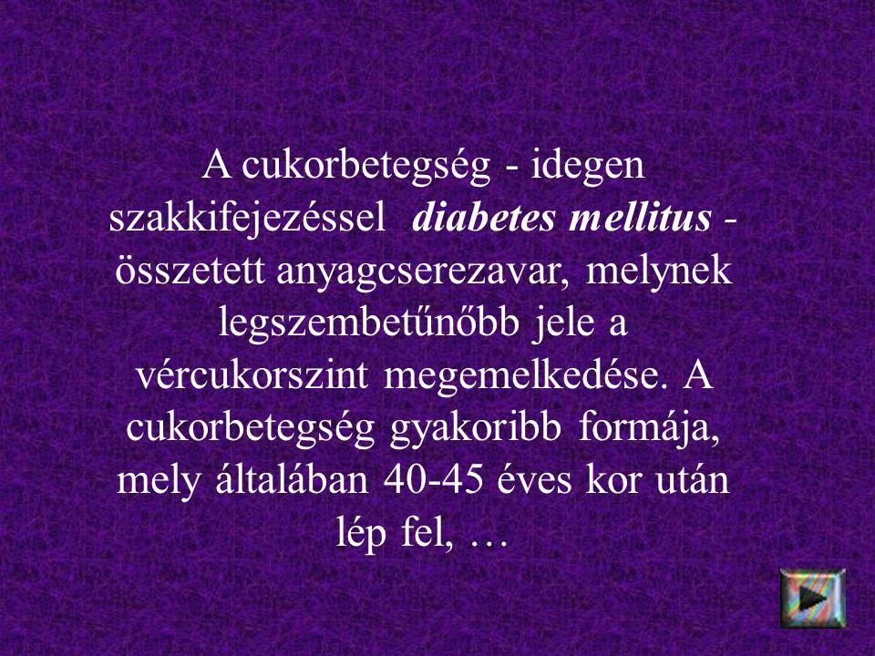 A cukorbetegség - idegen szakkifejezéssel diabetes mellitus - összetett anyagcserezavar, melynek legszembetűnőbb jele a vércukorszint megemelkedése.