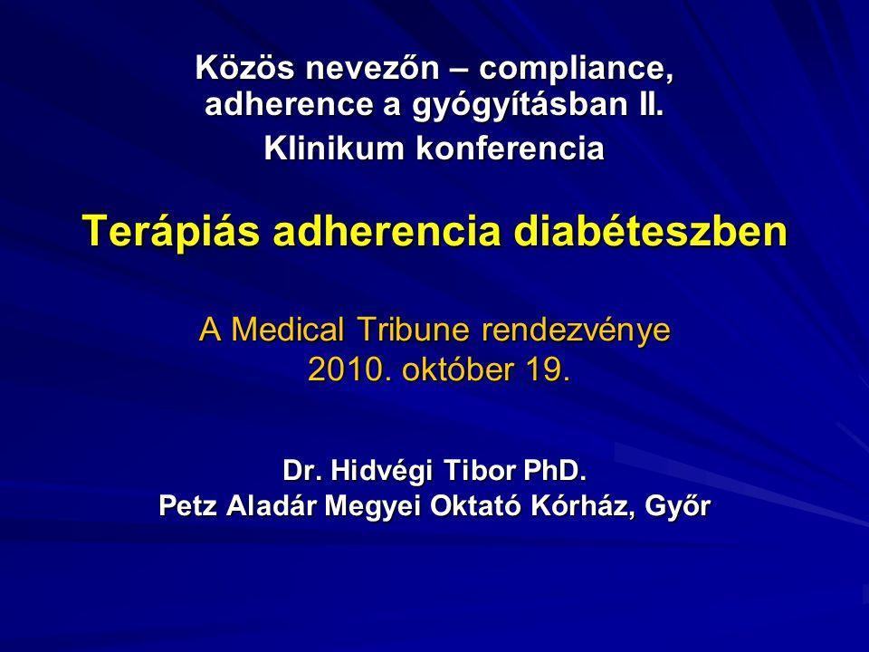 Terápiás adherencia diabéteszben A Medical Tribune rendezvénye 2010. október 19. Dr. Hidvégi Tibor PhD. Petz Aladár Megyei Oktató Kórház, Győr Közös n