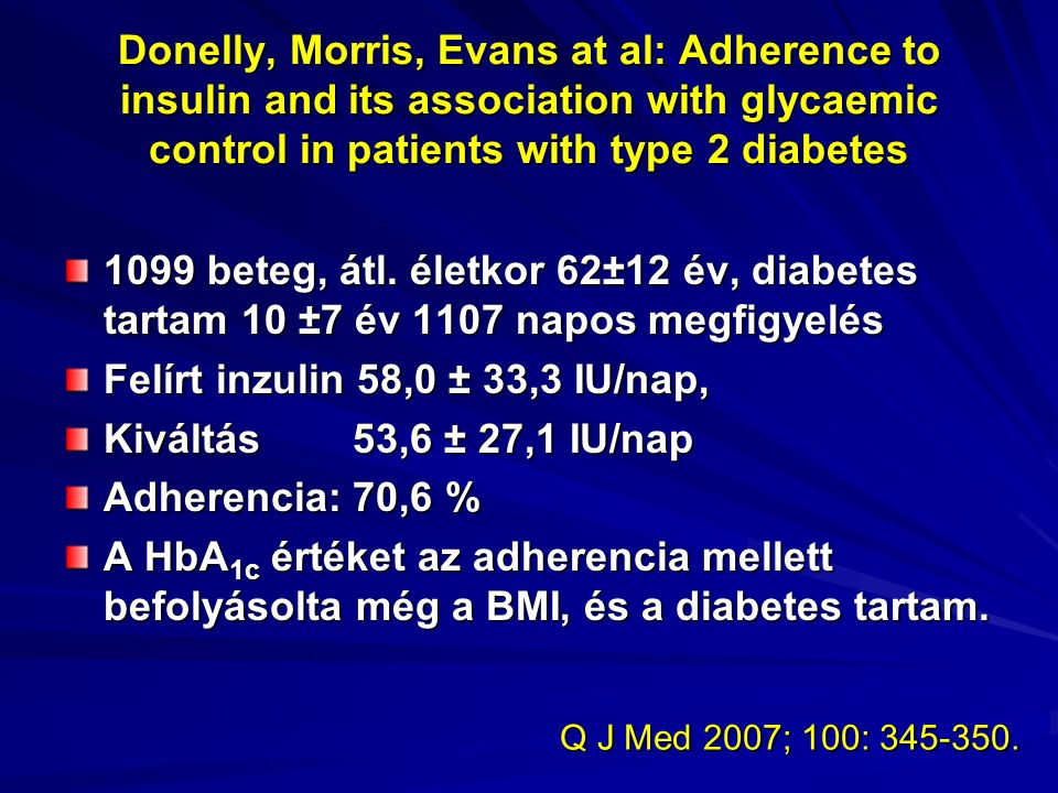 Donelly, Morris, Evans at al: Adherence to insulin and its association with glycaemic control in patients with type 2 diabetes 1099 beteg, átl.