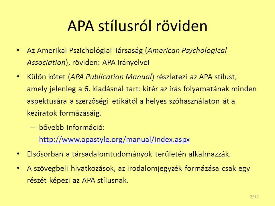 APA stílusról röviden Az Amerikai Pszichológiai Társaság (American Psychological Association), röviden: APA irányelvei Külön kötet (APA Publication Ma