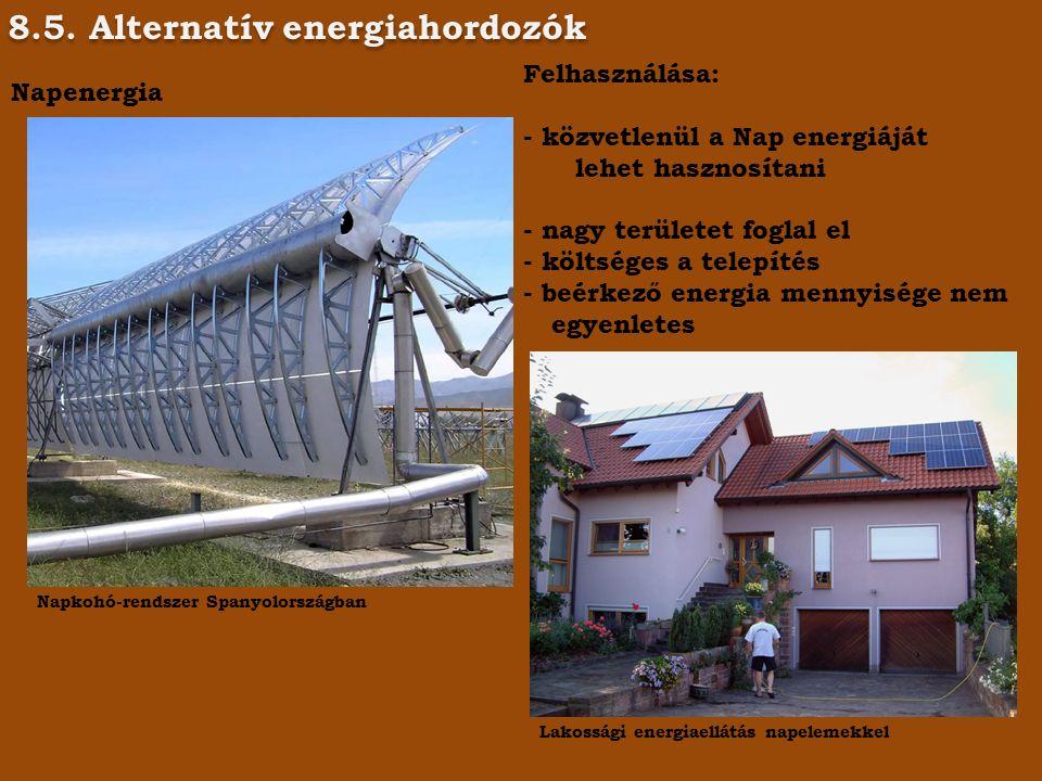 8.5. Alternatív energiahordozók Napenergia Napkohó-rendszer Spanyolországban Lakossági energiaellátás napelemekkel Felhasználása: - közvetlenül a Nap