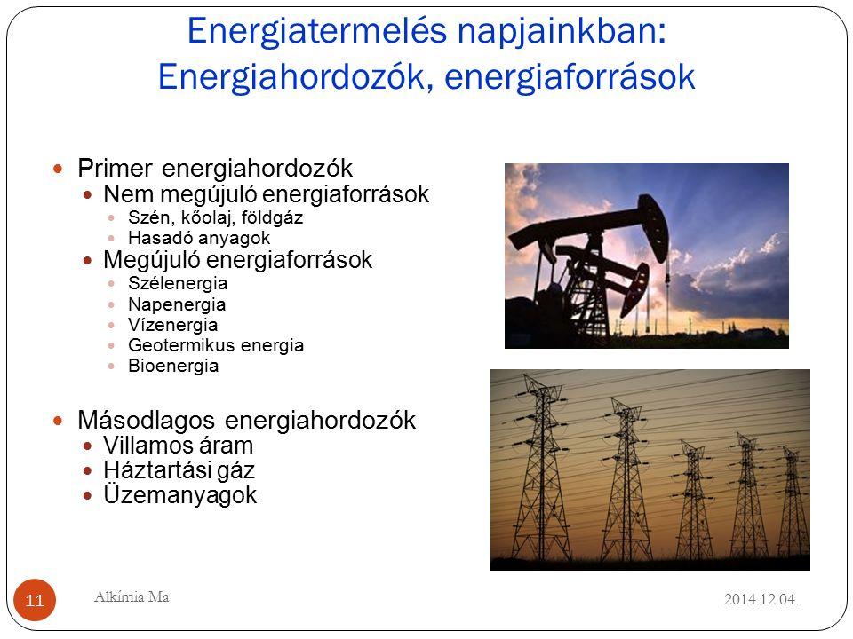 Energiatermelés napjainkban: Energiahordozók, energiaforrások 2014.12.04.