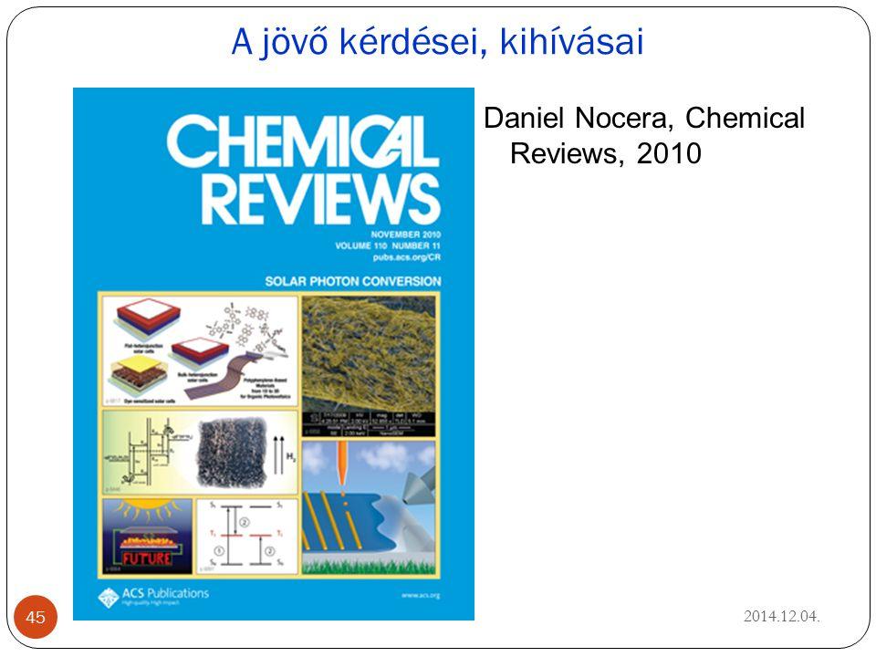 A jövő kérdései, kihívásai 2014.12.04. 45 Alkímia Ma Daniel Nocera, Chemical Reviews, 2010
