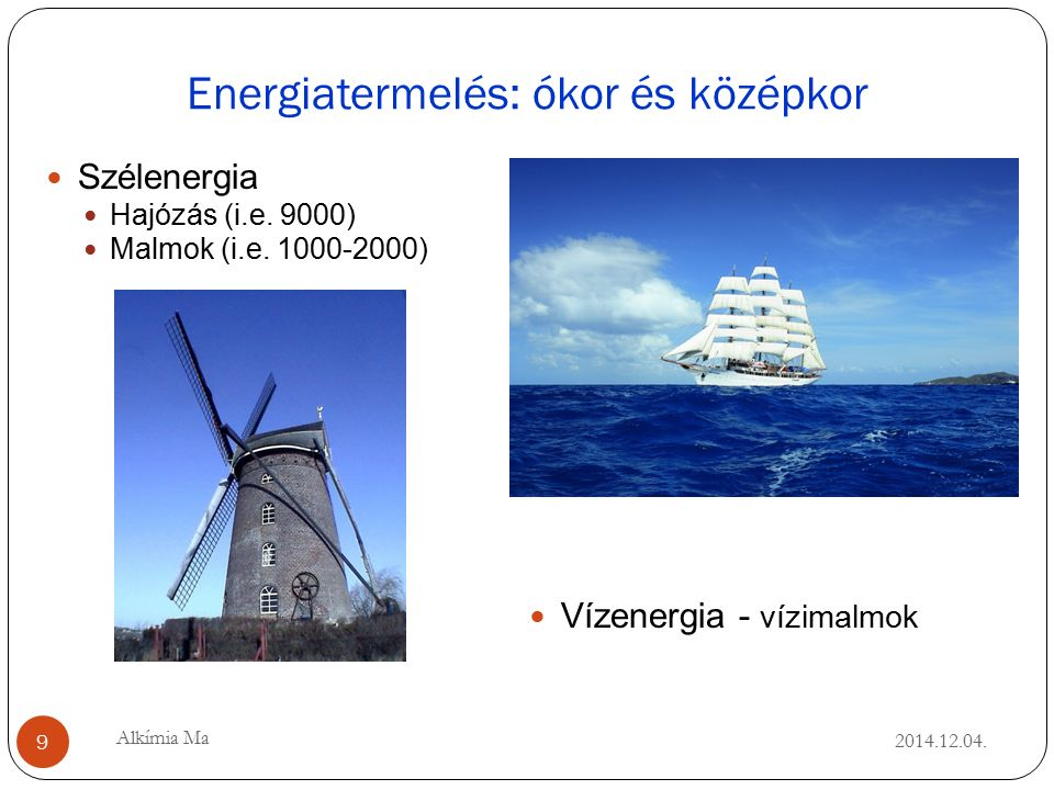 Energiatermelés: ókor és középkor 2014.12.04. Szélenergia Hajózás (i.e.