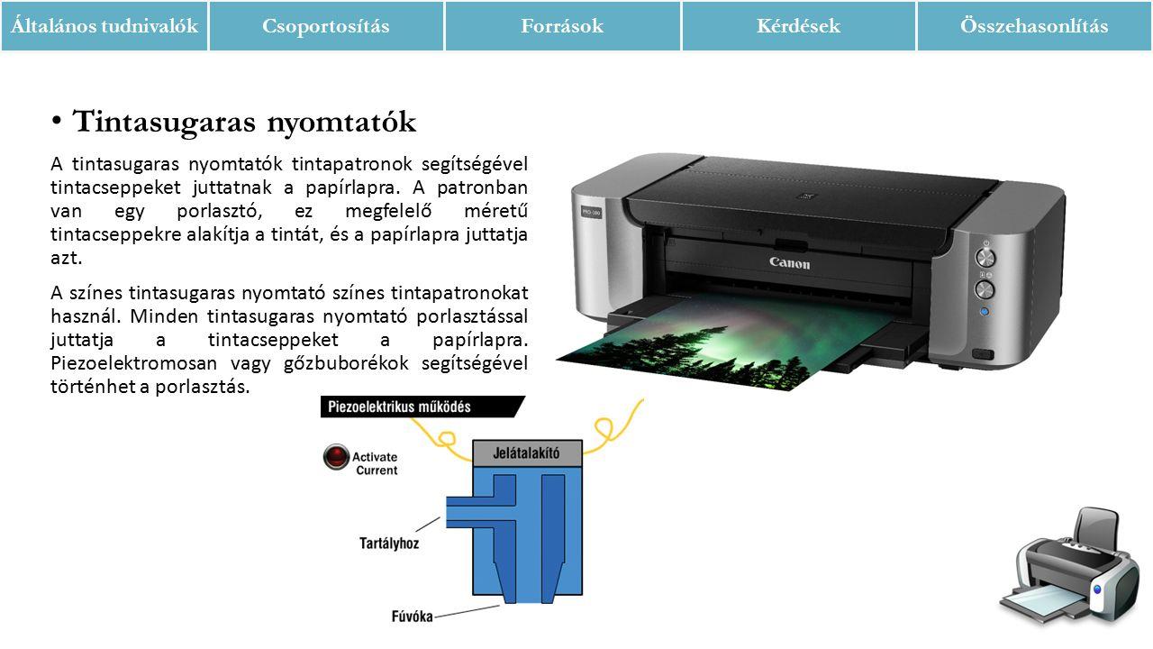 Általános tudnivalókCsoportosításForrásokKérdésekÖsszehasonlítás Tintasugaras nyomtatók A tintasugaras nyomtatók tintapatronok segítségével tintacseppeket juttatnak a papírlapra.