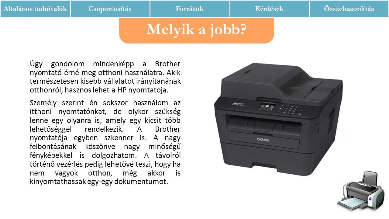 Úgy gondolom mindenképp a Brother nyomtató érné meg otthoni használatra.