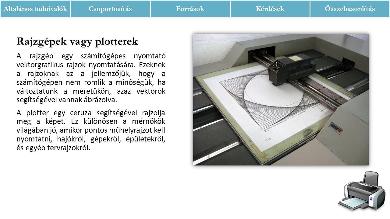Rajzgépek vagy plotterek A rajzgép egy számítógépes nyomtató vektorgrafikus rajzok nyomtatására. Ezeknek a rajzoknak az a jellemzőjük, hogy a számítóg