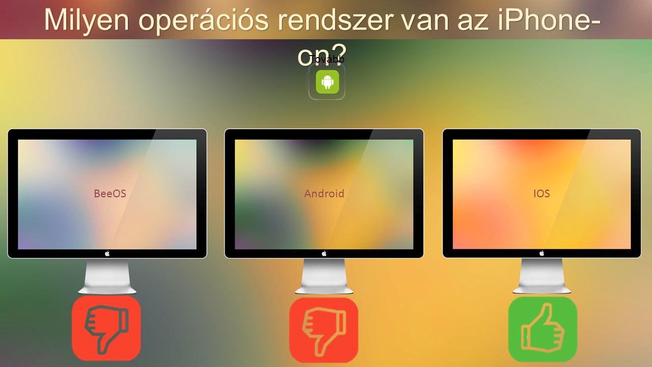 Milyen operációs rendszer van az iPhone- on BeeOSAndroidIOS Tovább