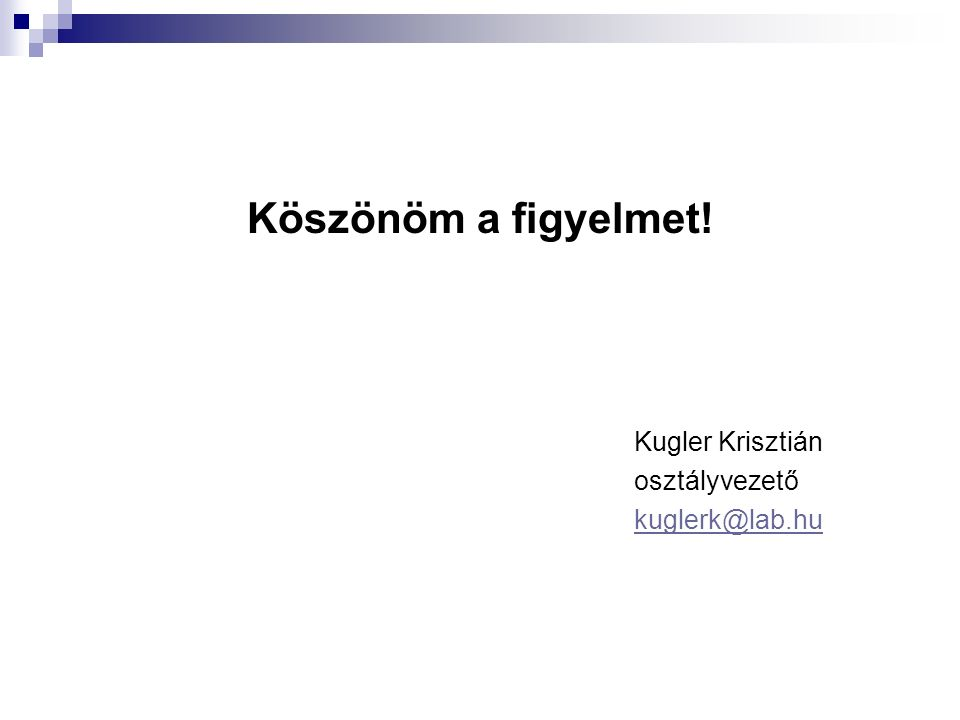 Köszönöm a figyelmet! Kugler Krisztián osztályvezető kuglerk@lab.hu