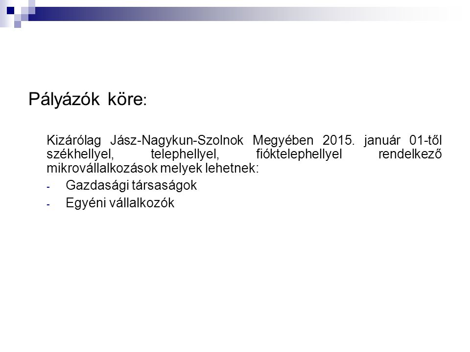 Pályázók köre : Kizárólag Jász-Nagykun-Szolnok Megyében 2015. január 01-től székhellyel, telephellyel, fióktelephellyel rendelkező mikrovállalkozások
