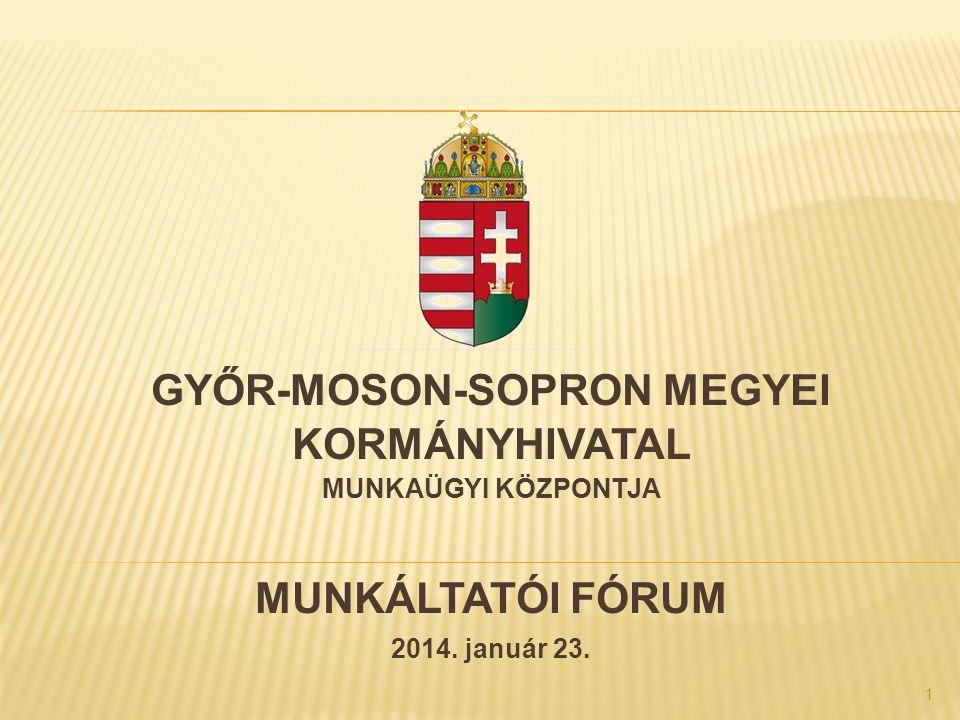 1 GYŐR-MOSON-SOPRON MEGYEI KORMÁNYHIVATAL MUNKAÜGYI KÖZPONTJA MUNKÁLTATÓI FÓRUM 2014. január 23.