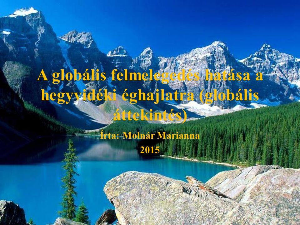 A globális felmelegedés hatása a hegyvidéki éghajlatra (globális áttekintés) Írta: Molnár Marianna 2015