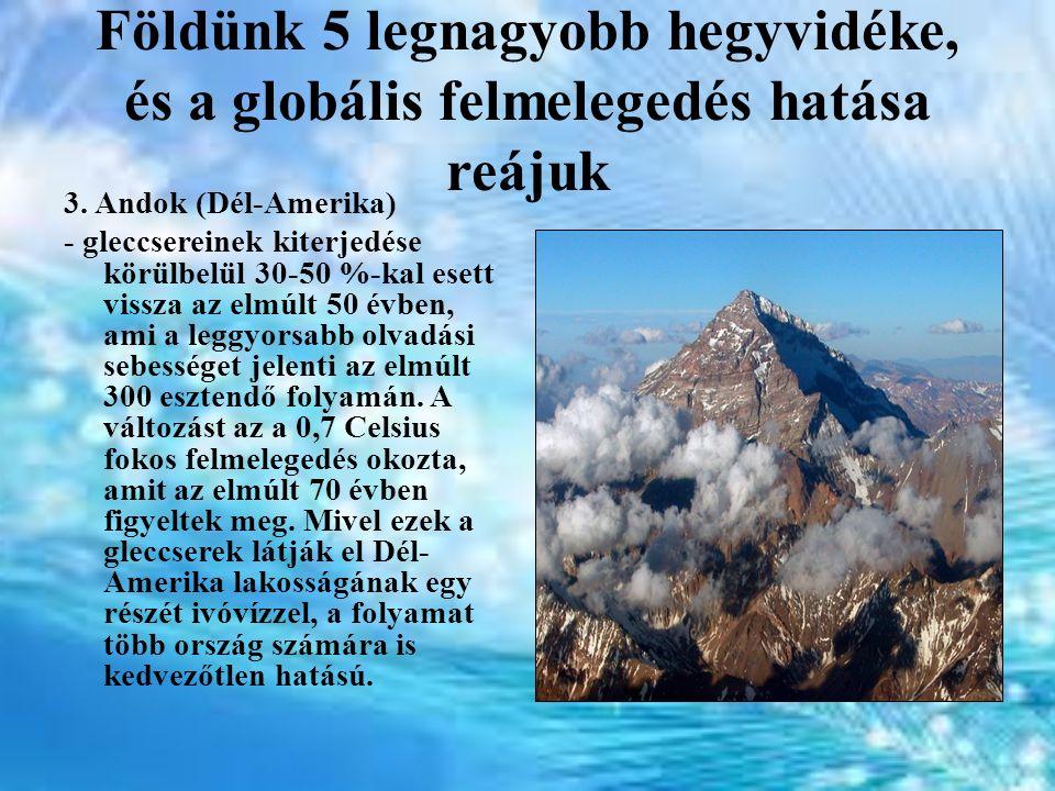 Földünk 5 legnagyobb hegyvidéke, és a globális felmelegedés hatása reájuk 3. Andok (Dél-Amerika) - gleccsereinek kiterjedése körülbelül 30-50 %-kal es