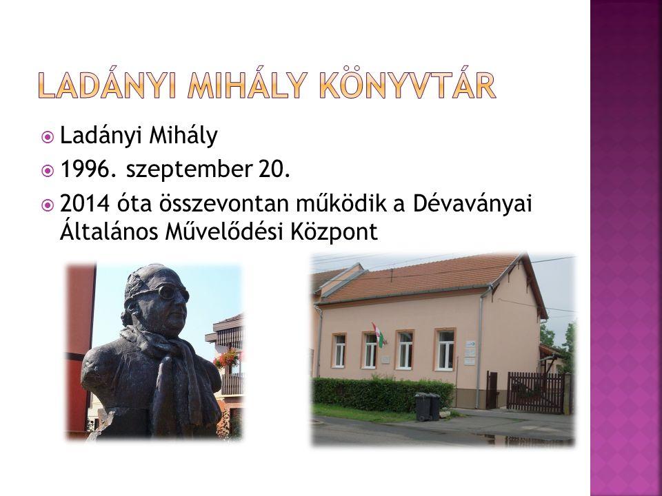  Ladányi Mihály  1996. szeptember 20.  2014 óta összevontan működik a Dévaványai Általános Művelődési Központ